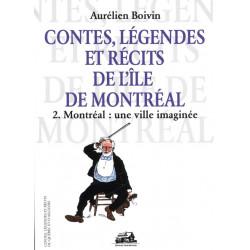 Contes, légendes et récits de l'île de Montréal – tome II – Montréal: une ville imaginée
