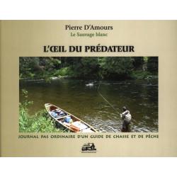 L'oeil du prédateur : Journal pas ordinaire d'un guide de chasse et de pêche