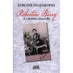 Robertine Barry, tome 1 - La femme nouvelle