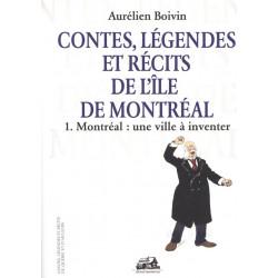 Contes, légendes et récits de l'île de Montréal – tome I – Montréal : une ville à inventer
