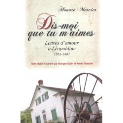 Dis-moi que tu m'aimes – Lettres d'amour d'Honoré Mercier à Léopoldine