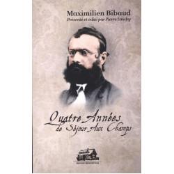 Quatre Années de Séjour aux Champs : manuscrit inédit de Mamilien Bibaud